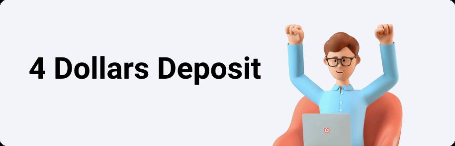 4 Dollars Minimum Deposit