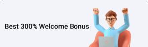Best 300% Welcome Bonus