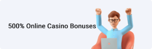 500% Online Casino Bonuses